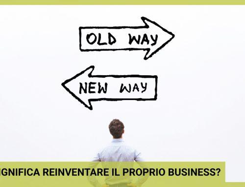 Cosa significa reinventare il proprio Business?