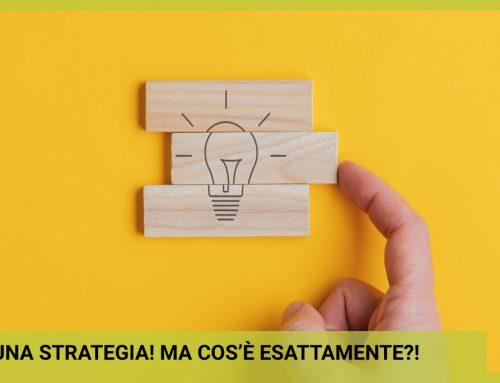 Serve una Strategia! Ma cos'è esattamente e come si costruisce?