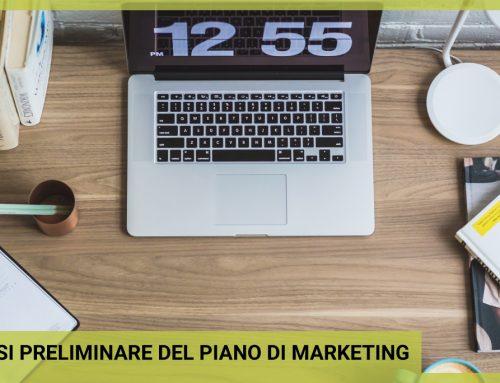 L'analisi preliminare: come far partire un piano di marketing con il piede giusto